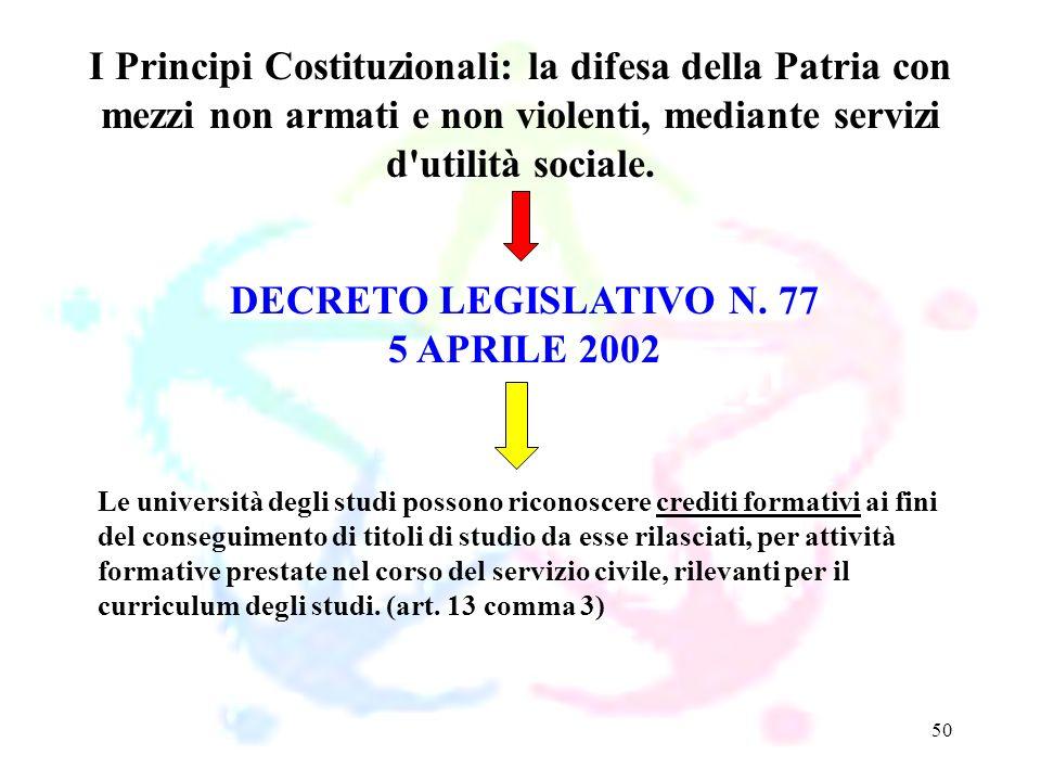50 DECRETO LEGISLATIVO N. 77 5 APRILE 2002 I Principi Costituzionali: la difesa della Patria con mezzi non armati e non violenti, mediante servizi d'u