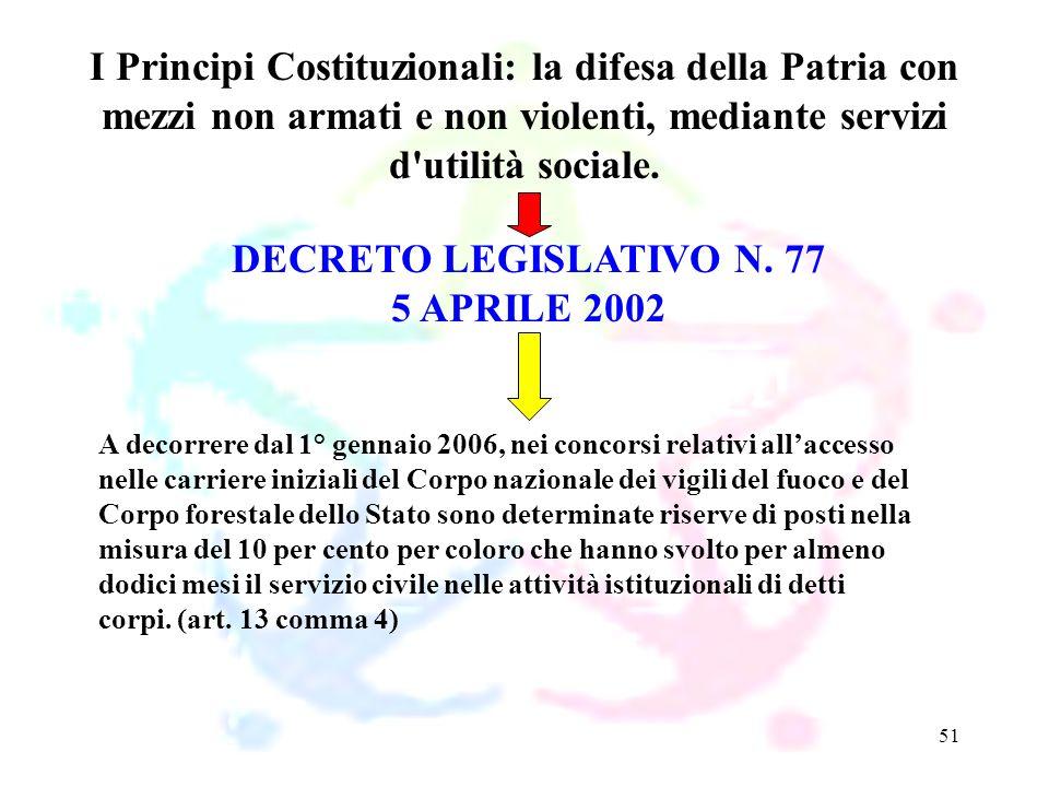 51 DECRETO LEGISLATIVO N. 77 5 APRILE 2002 I Principi Costituzionali: la difesa della Patria con mezzi non armati e non violenti, mediante servizi d'u