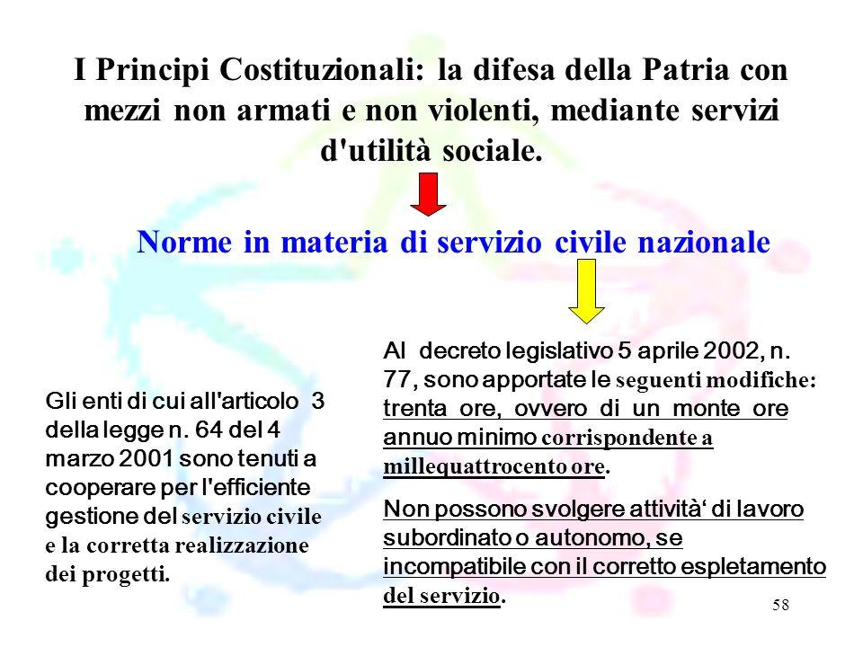 58 Norme in materia di servizio civile nazionale I Principi Costituzionali: la difesa della Patria con mezzi non armati e non violenti, mediante servi