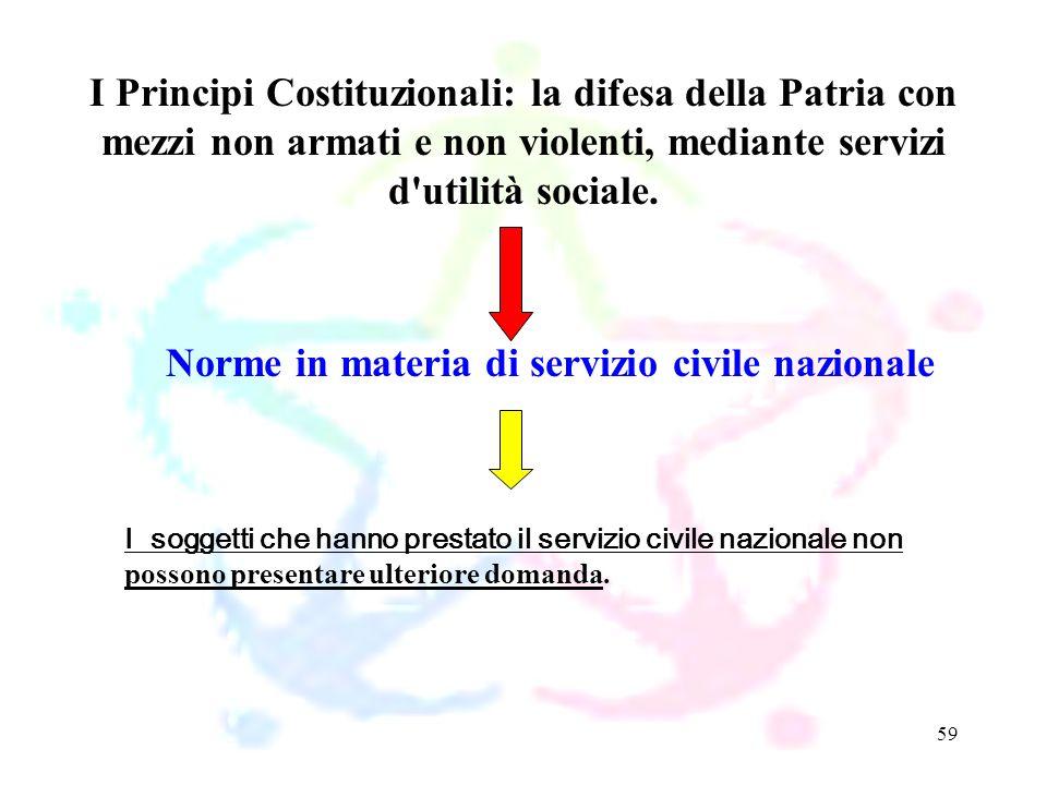 59 Norme in materia di servizio civile nazionale I Principi Costituzionali: la difesa della Patria con mezzi non armati e non violenti, mediante servi