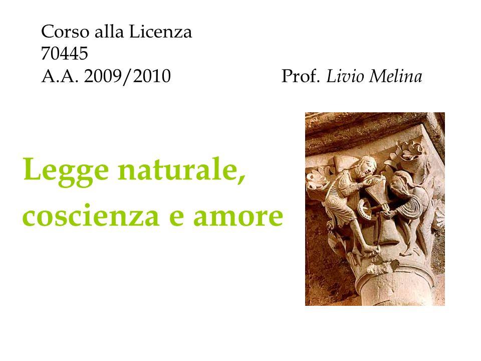 Corso alla Licenza 70445 A.A. 2009/2010Prof. Livio Melina Legge naturale, coscienza e amore