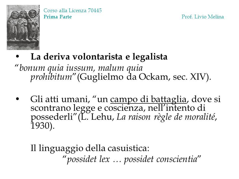 Corso alla Licenza 70445 Prima Parte Prof. Livio Melina La deriva volontarista e legalista bonum quia iussum, malum quia prohibitum (Guglielmo da Ocka