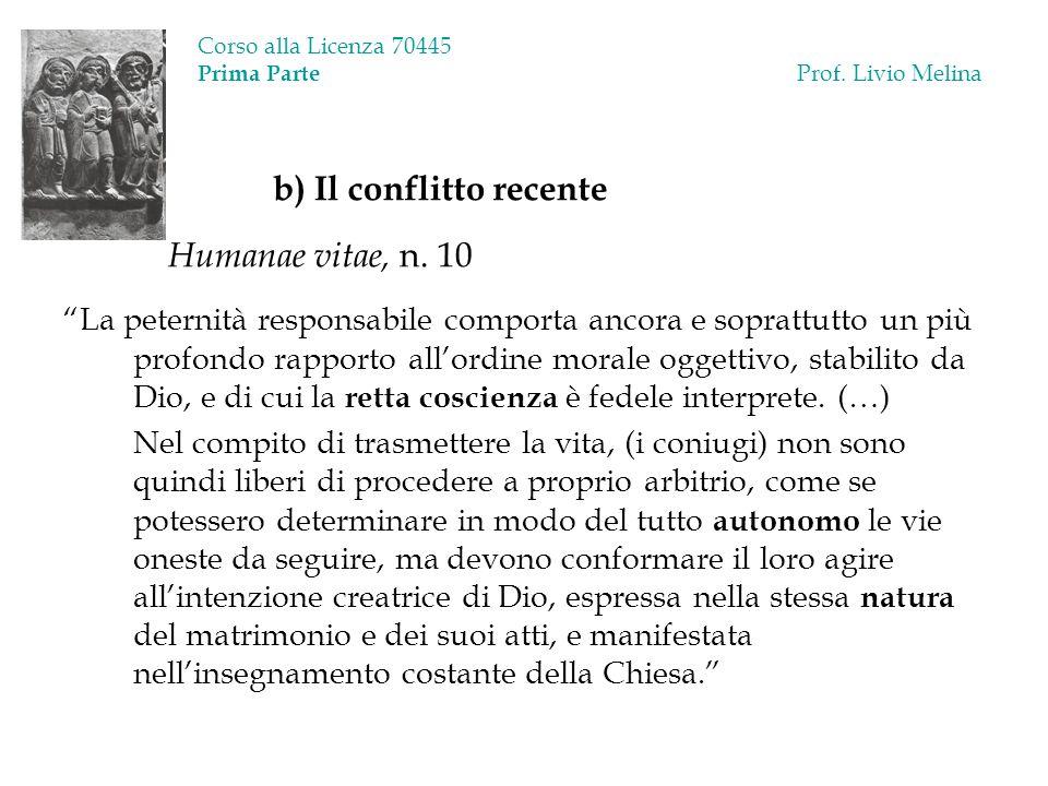Corso alla Licenza 70445 Prima Parte Prof. Livio Melina b) Il conflitto recente Humanae vitae, n. 10 La peternità responsabile comporta ancora e sopra