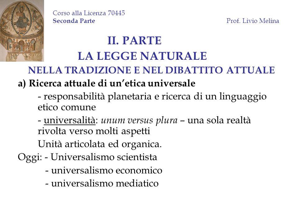 Corso alla Licenza 70445 Seconda Parte Prof. Livio Melina II. PARTE LA LEGGE NATURALE NELLA TRADIZIONE E NEL DIBATTITO ATTUALE a) Ricerca attuale di u