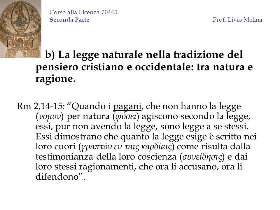 Corso alla Licenza 70445 Seconda Parte Prof. Livio Melina b) La legge naturale nella tradizione del pensiero cristiano e occidentale: tra natura e rag