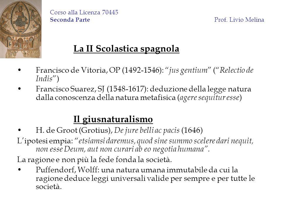 Corso alla Licenza 70445 Seconda Parte Prof. Livio Melina La II Scolastica spagnola Francisco de Vitoria, OP (1492-1546): jus gentium ( Relectio de In