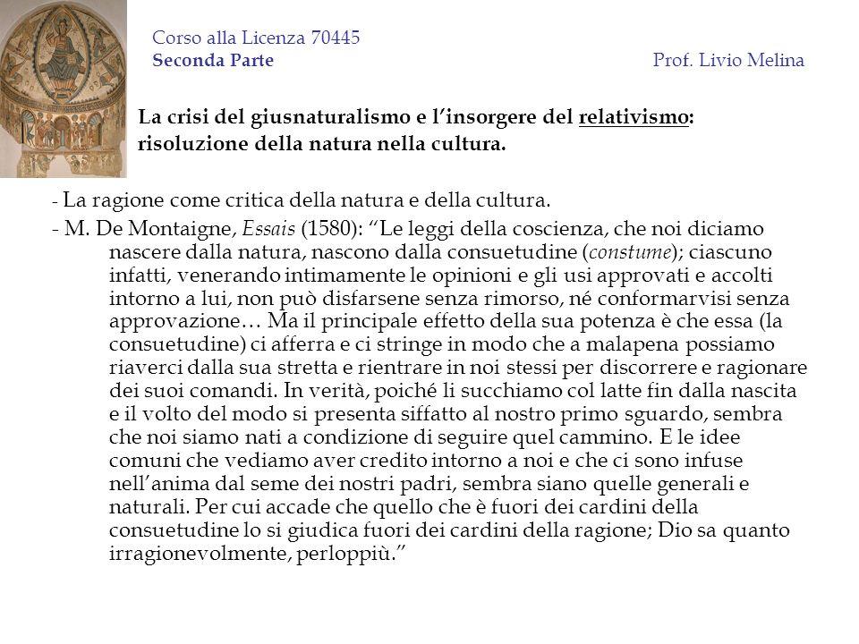 Corso alla Licenza 70445 Seconda Parte Prof. Livio Melina La crisi del giusnaturalismo e linsorgere del relativismo: risoluzione della natura nella cu