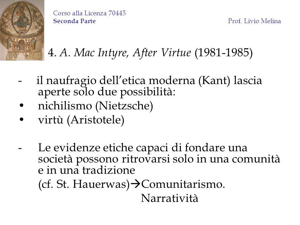 Corso alla Licenza 70445 Seconda Parte Prof. Livio Melina 4. A. Mac Intyre, After Virtue (1981-1985) - il naufragio delletica moderna (Kant) lascia ap