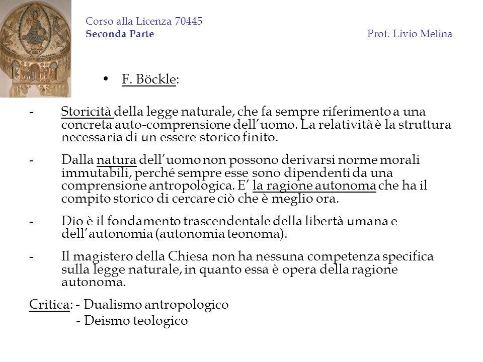 Corso alla Licenza 70445 Seconda Parte Prof. Livio Melina F. Böckle: -Storicità della legge naturale, che fa sempre riferimento a una concreta auto-co