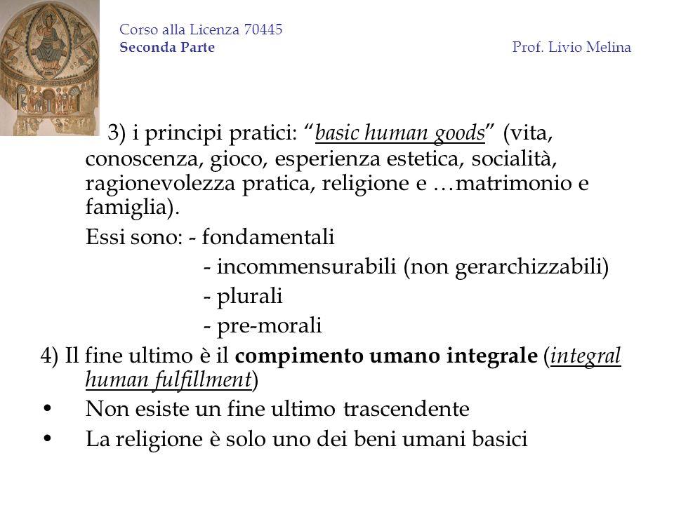 Corso alla Licenza 70445 Seconda Parte Prof. Livio Melina 3) i principi pratici: basic human goods (vita, conoscenza, gioco, esperienza estetica, soci