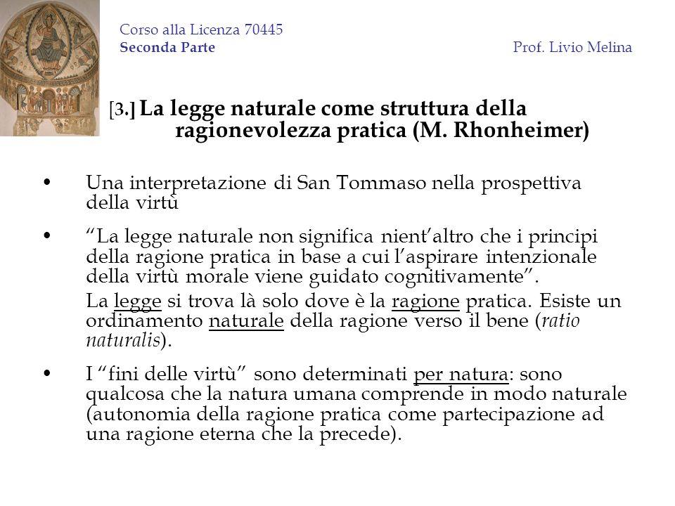 Corso alla Licenza 70445 Seconda Parte Prof. Livio Melina [ 3.] La legge naturale come struttura della ragionevolezza pratica (M. Rhonheimer) Una inte