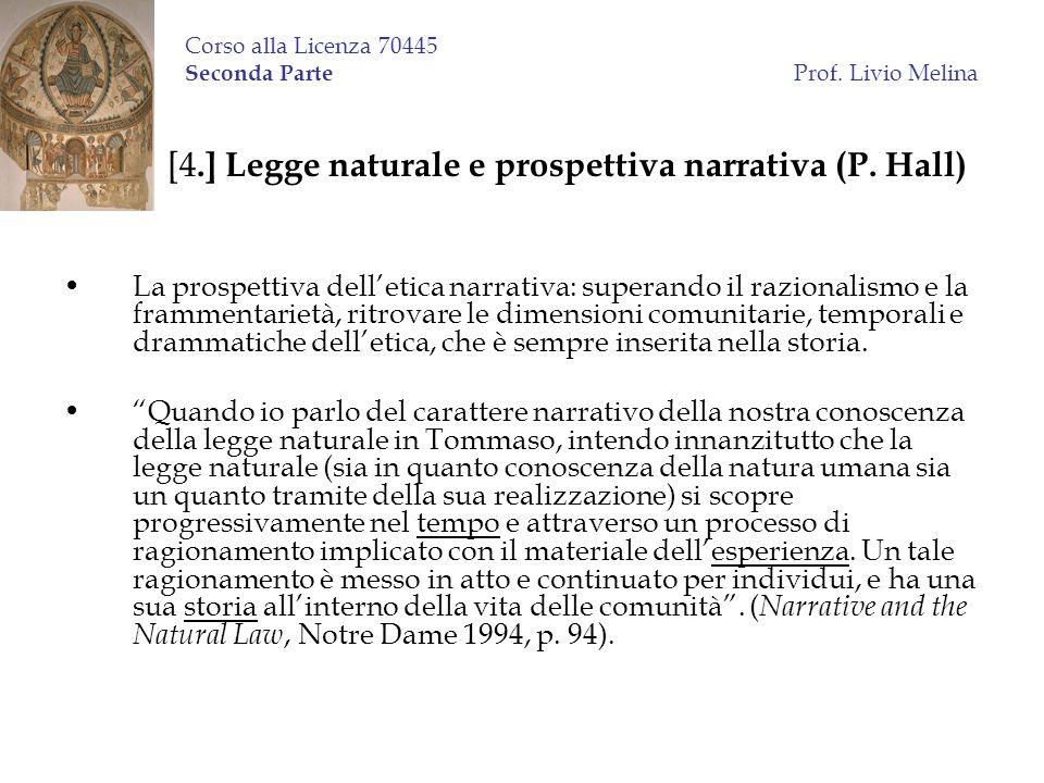 Corso alla Licenza 70445 Seconda Parte Prof. Livio Melina [4.] Legge naturale e prospettiva narrativa (P. Hall) La prospettiva delletica narrativa: su