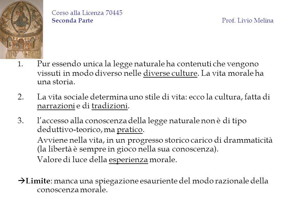 Corso alla Licenza 70445 Seconda Parte Prof. Livio Melina 1. Pur essendo unica la legge naturale ha contenuti che vengono vissuti in modo diverso nell