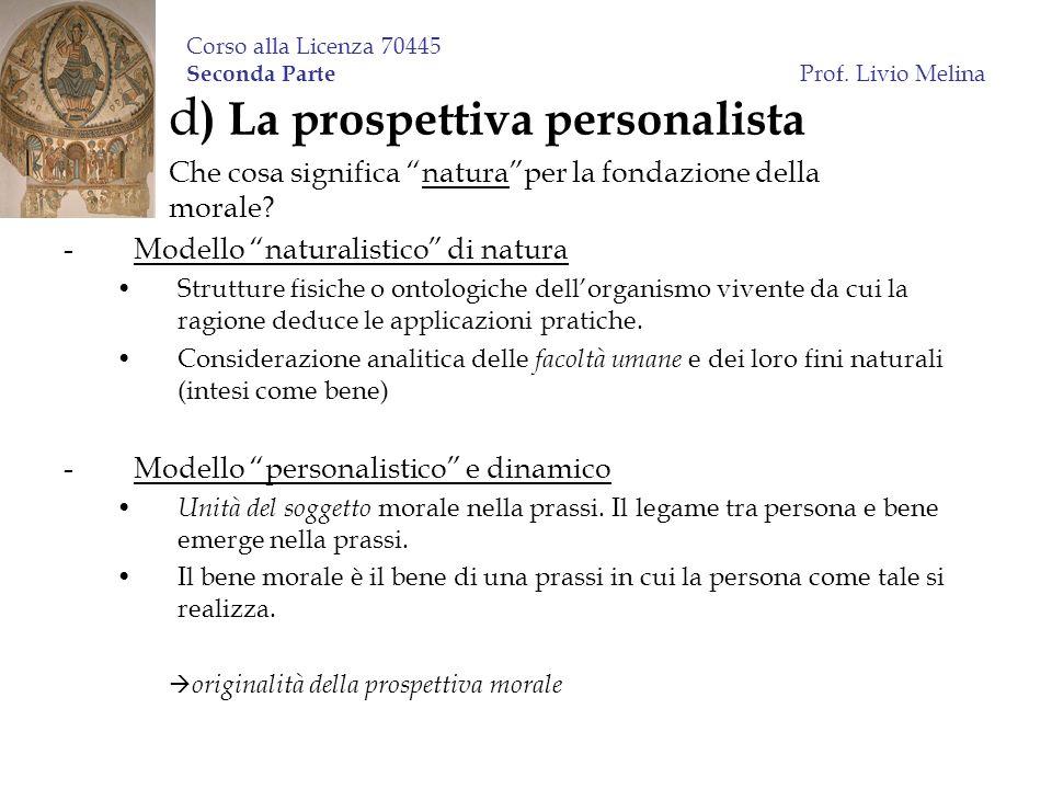 Corso alla Licenza 70445 Seconda Parte Prof. Livio Melina d ) La prospettiva personalista Che cosa significa naturaper la fondazione della morale? -Mo