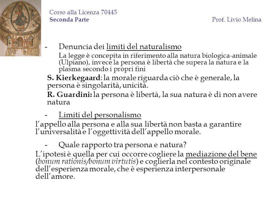 Corso alla Licenza 70445 Seconda Parte Prof. Livio Melina -Denuncia dei limiti del naturalismo La legge è concepita in riferimento alla natura biologi