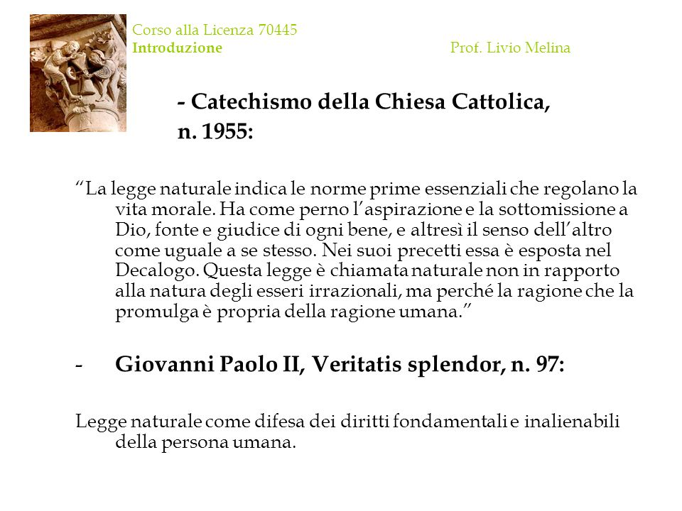 Corso alla Licenza 70445 Introduzione Prof. Livio Melina - Catechismo della Chiesa Cattolica, n. 1955: La legge naturale indica le norme prime essenzi