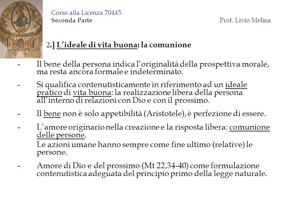Corso alla Licenza 70445 Seconda Parte Prof. Livio Melina 2.] Lideale di vita buona: la comunione -Il bene della persona indica loriginalità della pro