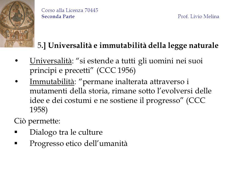 Corso alla Licenza 70445 Seconda Parte Prof. Livio Melina 5.] Universalità e immutabilità della legge naturale Universalità: si estende a tutti gli uo