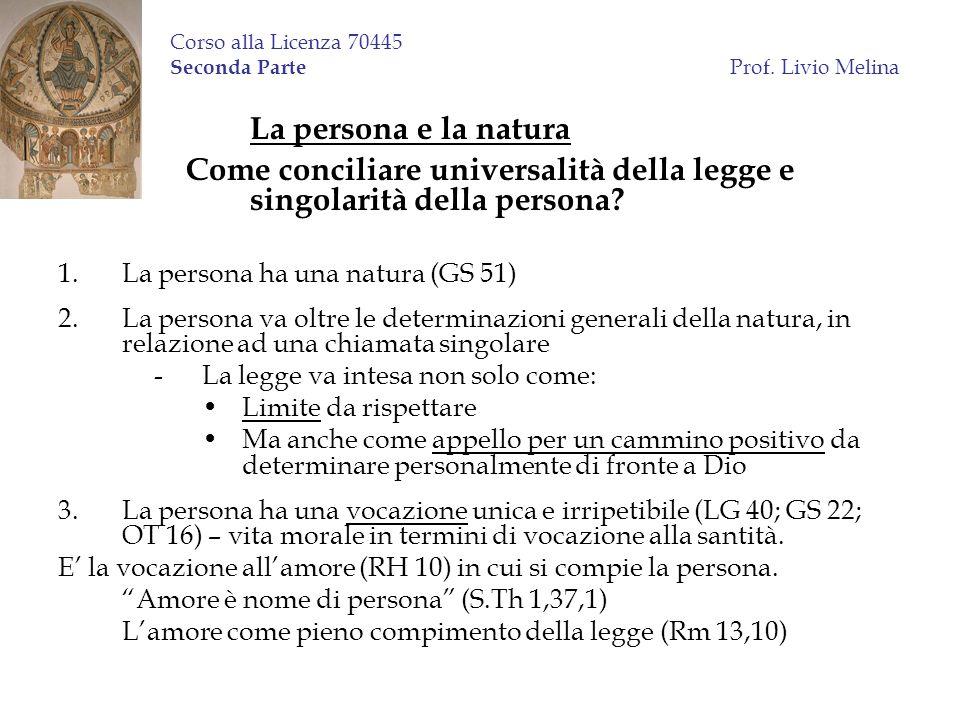 Corso alla Licenza 70445 Seconda Parte Prof. Livio Melina La persona e la natura Come conciliare universalità della legge e singolarità della persona?