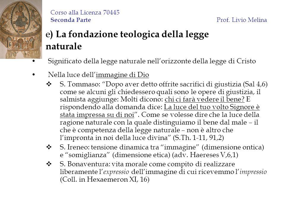 Corso alla Licenza 70445 Seconda Parte Prof. Livio Melina e ) La fondazione teologica della legge naturale Significato della legge naturale nellorizzo
