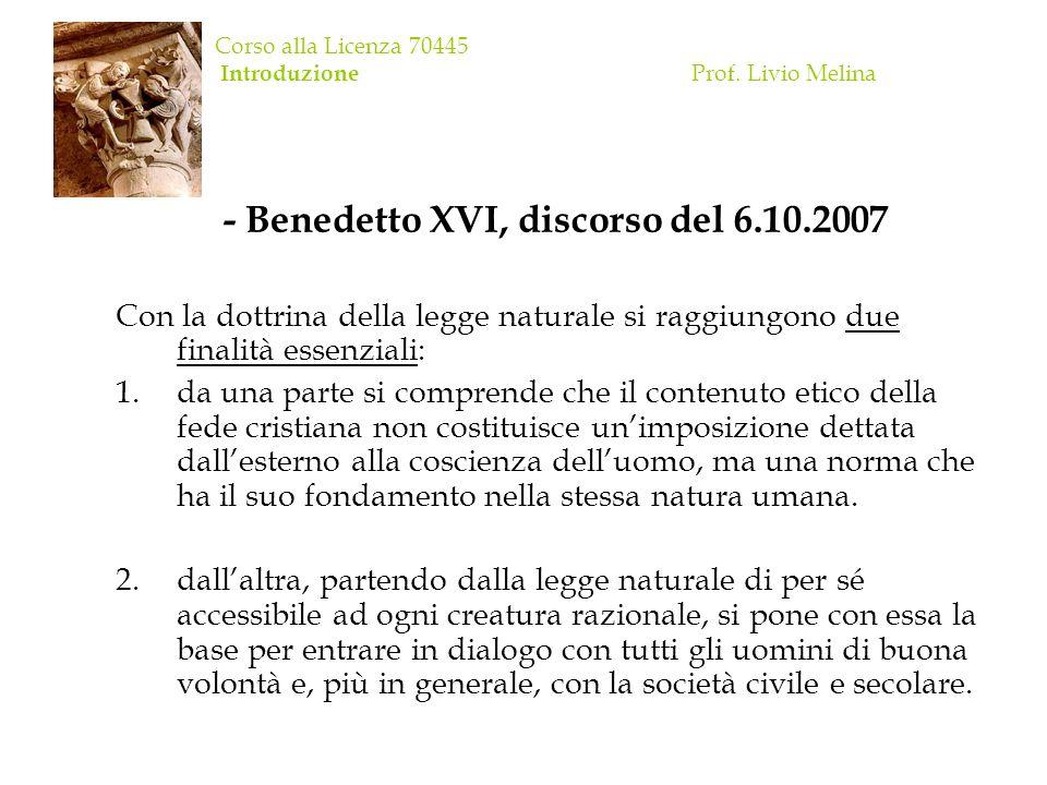 Corso alla Licenza 70445 Introduzione Prof. Livio Melina - Benedetto XVI, discorso del 6.10.2007 Con la dottrina della legge naturale si raggiungono d