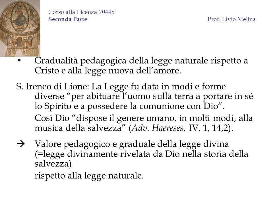 Corso alla Licenza 70445 Seconda Parte Prof. Livio Melina Gradualità pedagogica della legge naturale rispetto a Cristo e alla legge nuova dellamore. S