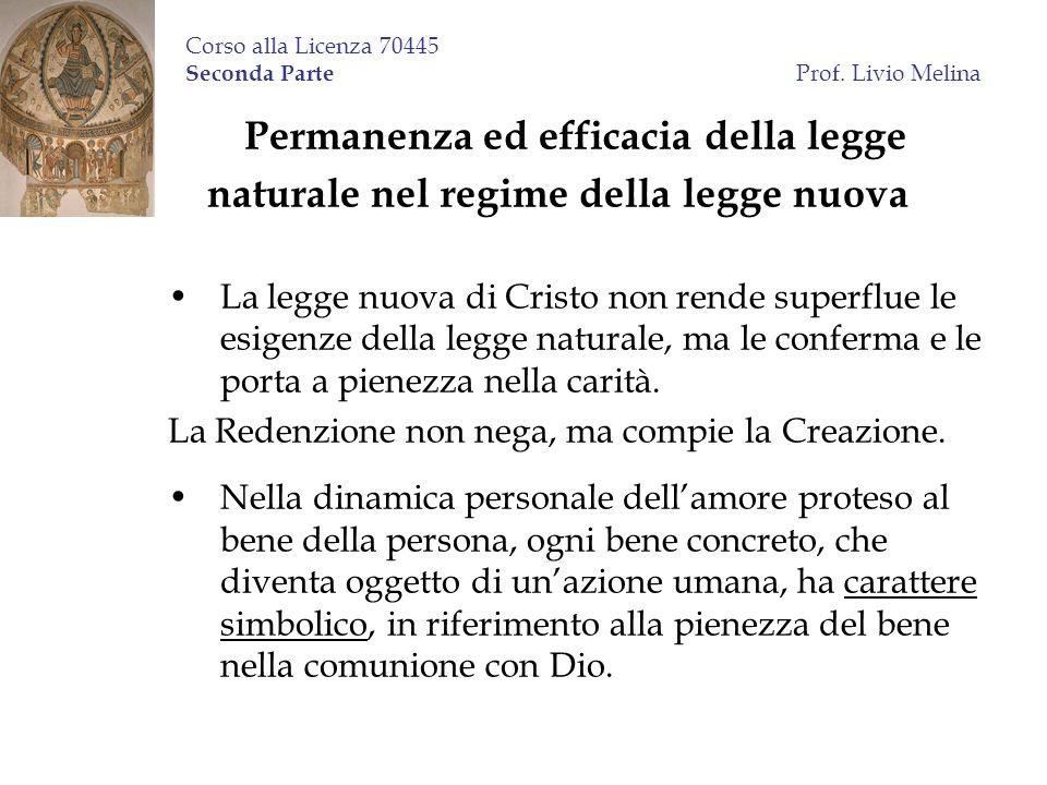Corso alla Licenza 70445 Seconda Parte Prof. Livio Melina Permanenza ed efficacia della legge naturale nel regime della legge nuova La legge nuova di
