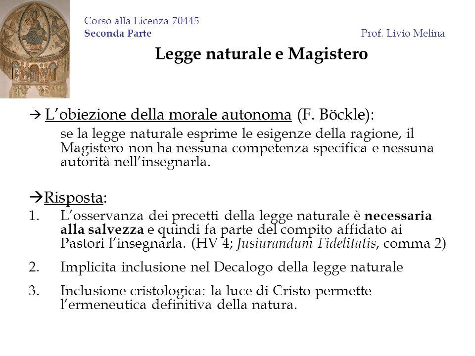 Corso alla Licenza 70445 Seconda Parte Prof. Livio Melina Legge naturale e Magistero Lobiezione della morale autonoma (F. Böckle): se la legge natural