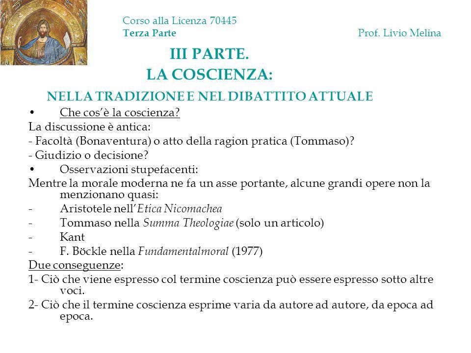Corso alla Licenza 70445 Terza Parte Prof. Livio Melina III PARTE. LA COSCIENZA: NELLA TRADIZIONE E NEL DIBATTITO ATTUALE Che cosè la coscienza? La di