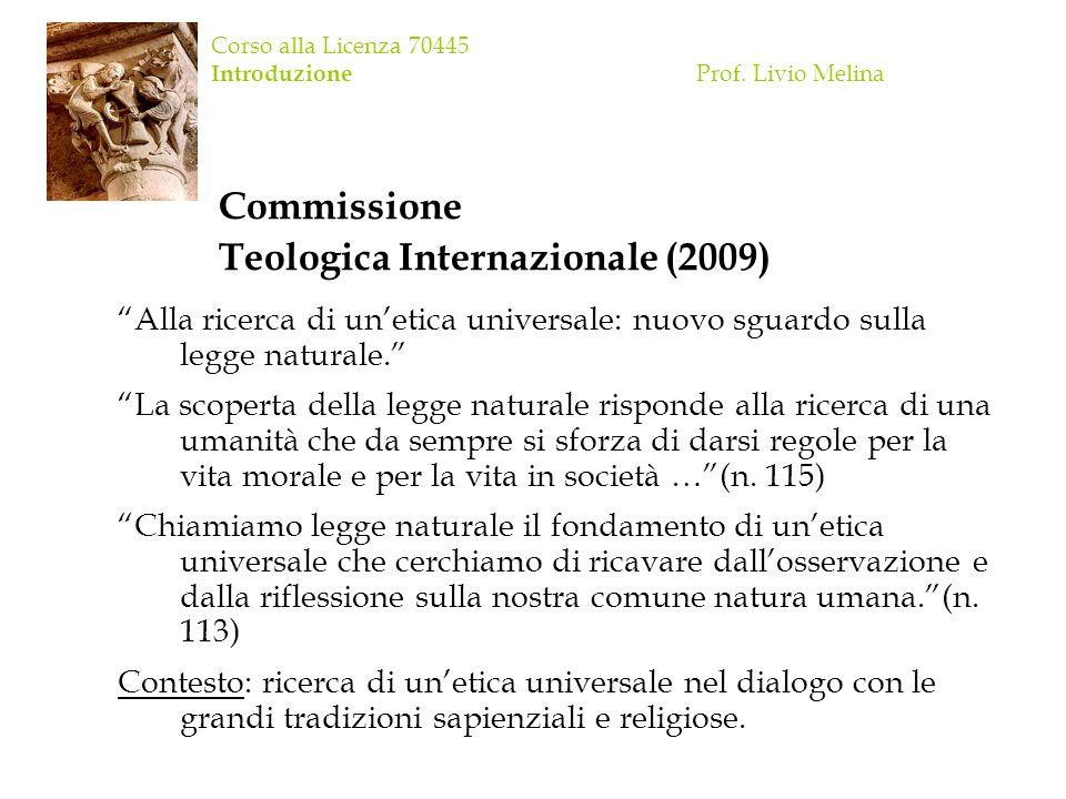 Corso alla Licenza 70445 Introduzione Prof. Livio Melina Commissione Teologica Internazionale (2009) Alla ricerca di unetica universale: nuovo sguardo