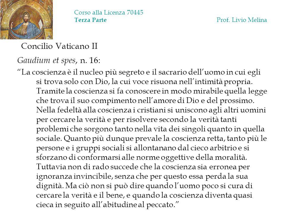 Corso alla Licenza 70445 Terza Parte Prof. Livio Melina Concilio Vaticano II Gaudium et spes, n. 16: La coscienza è il nucleo più segreto e il sacrari