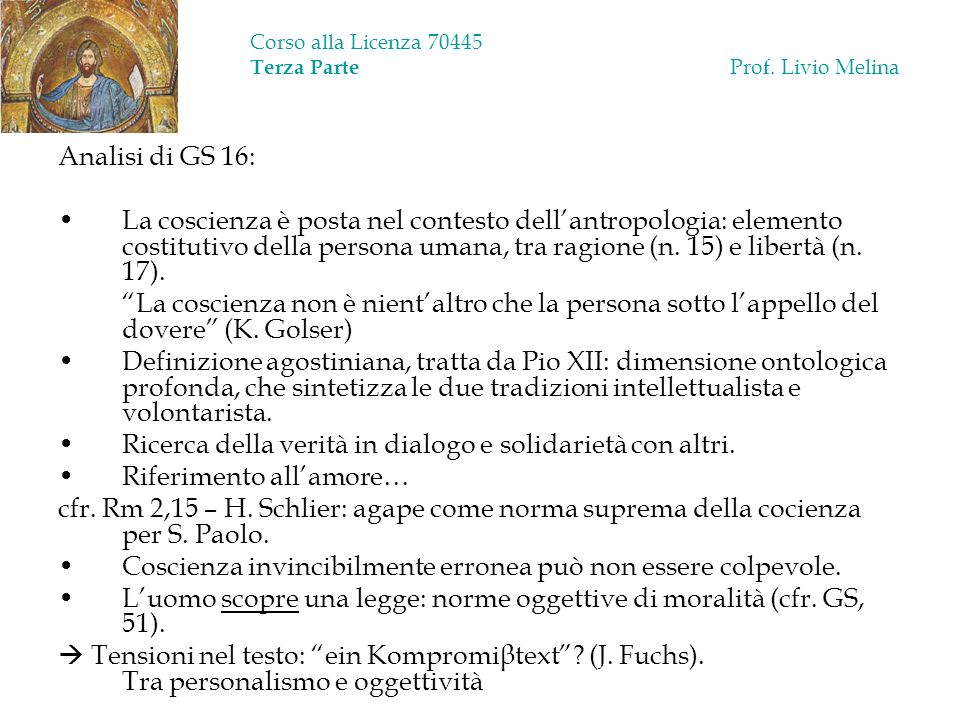 Corso alla Licenza 70445 Terza Parte Prof. Livio Melina Analisi di GS 16: La coscienza è posta nel contesto dellantropologia: elemento costitutivo del