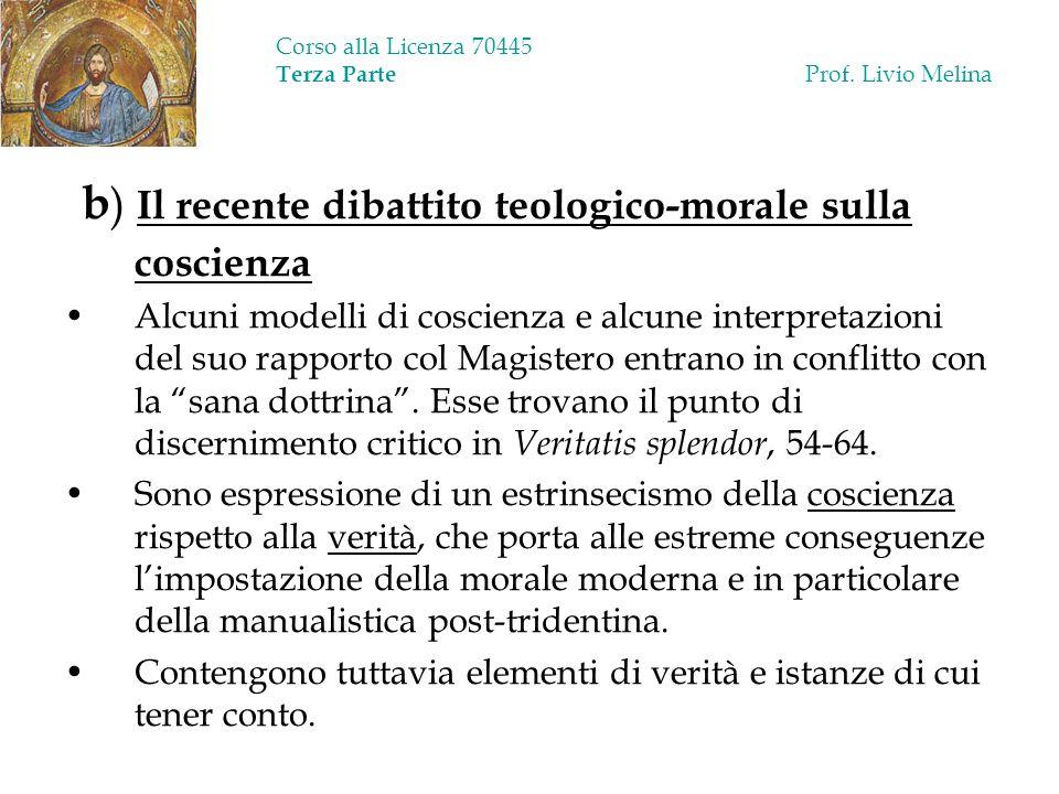 Corso alla Licenza 70445 Terza Parte Prof. Livio Melina b ) Il recente dibattito teologico-morale sulla coscienza Alcuni modelli di coscienza e alcune