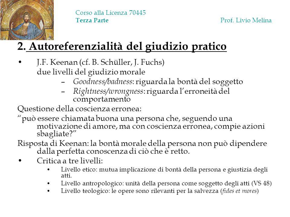 Corso alla Licenza 70445 Terza Parte Prof. Livio Melina 2. Autoreferenzialità del giudizio pratico J.F. Keenan (cf. B. Schüller, J. Fuchs) due livelli