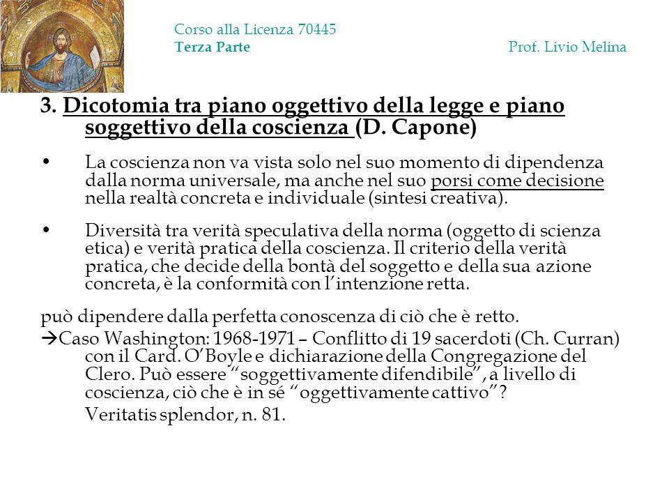 Corso alla Licenza 70445 Terza Parte Prof. Livio Melina 3. Dicotomia tra piano oggettivo della legge e piano soggettivo della coscienza (D. Capone) La