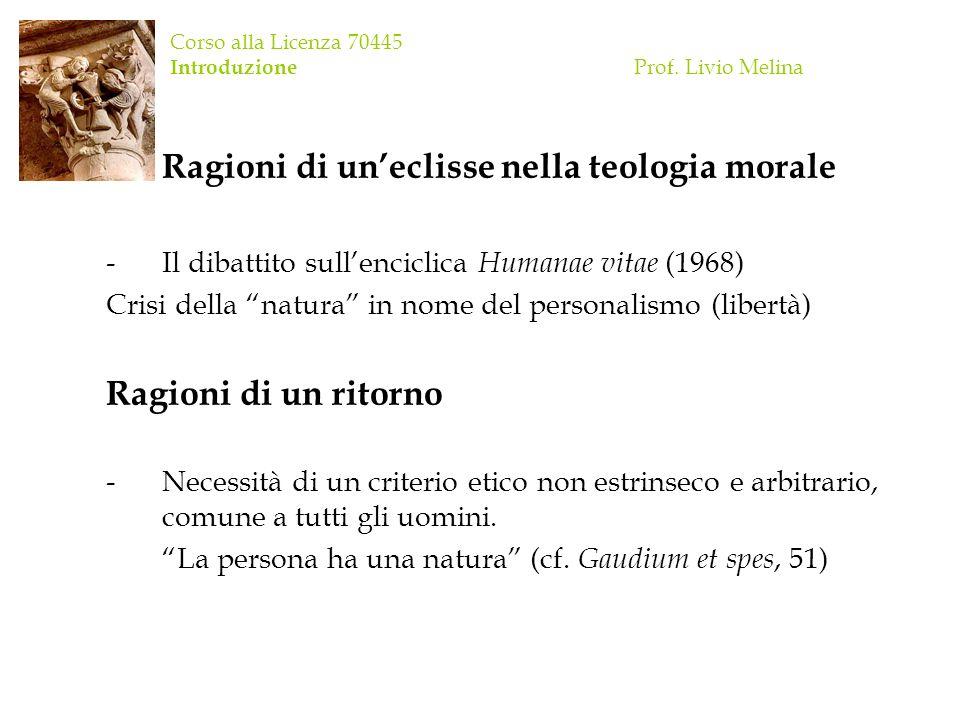 Corso alla Licenza 70445 Introduzione Prof. Livio Melina Ragioni di uneclisse nella teologia morale -Il dibattito sullenciclica Humanae vitae (1968) C