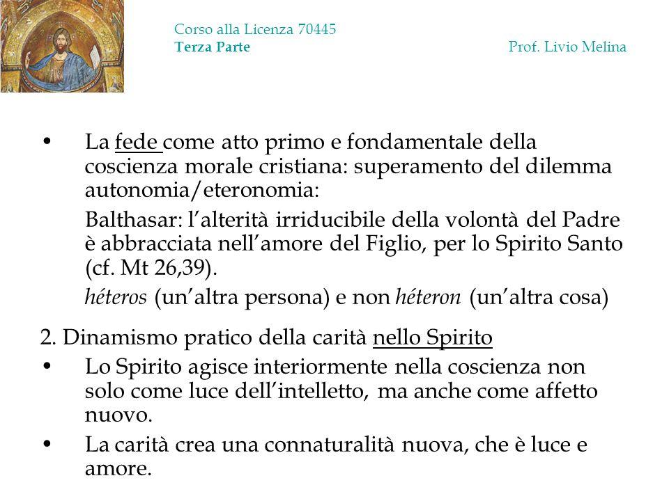 Corso alla Licenza 70445 Terza Parte Prof. Livio Melina La fede come atto primo e fondamentale della coscienza morale cristiana: superamento del dilem
