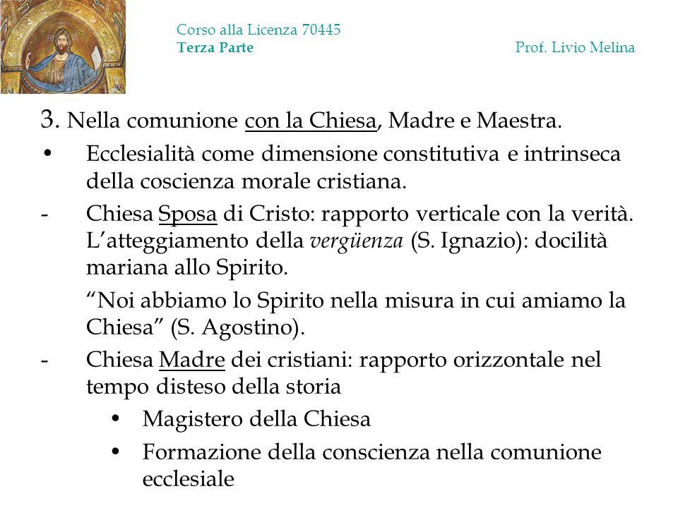 Corso alla Licenza 70445 Terza Parte Prof. Livio Melina 3. Nella comunione con la Chiesa, Madre e Maestra. Ecclesialità come dimensione constitutiva e