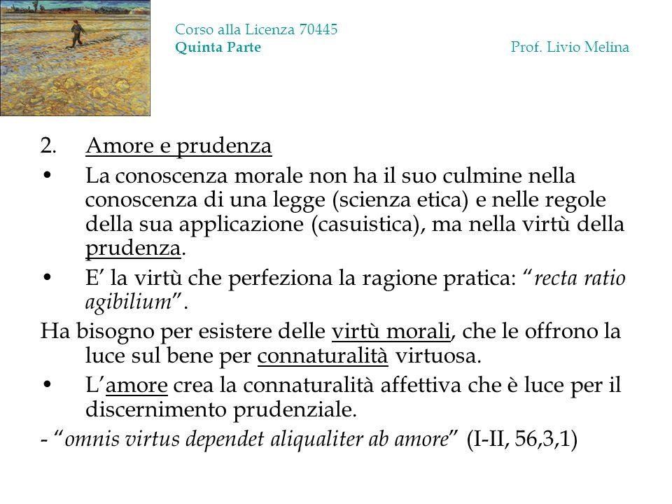 Corso alla Licenza 70445 Quinta Parte Prof. Livio Melina 2.Amore e prudenza La conoscenza morale non ha il suo culmine nella conoscenza di una legge (