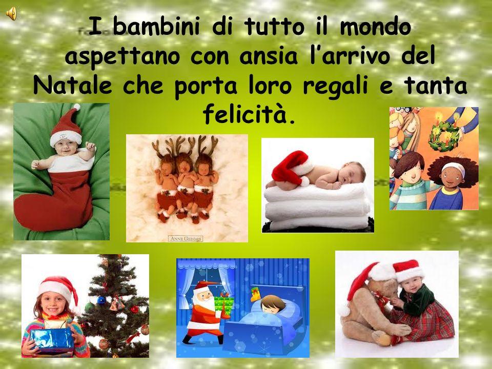 I bambini di tutto il mondo aspettano con ansia larrivo del Natale che porta loro regali e tanta felicità.