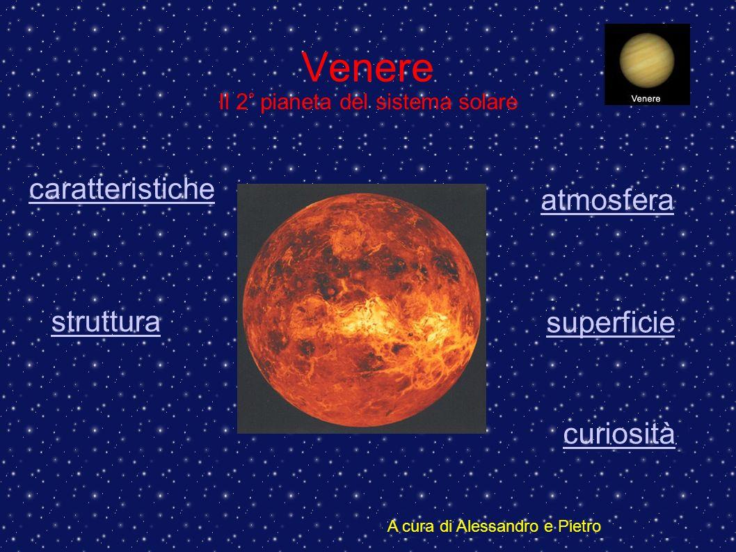 Venere Il 2° pianeta del sistema solare caratteristiche superficie atmosfera curiosità A cura di Alessandro e Pietro struttura