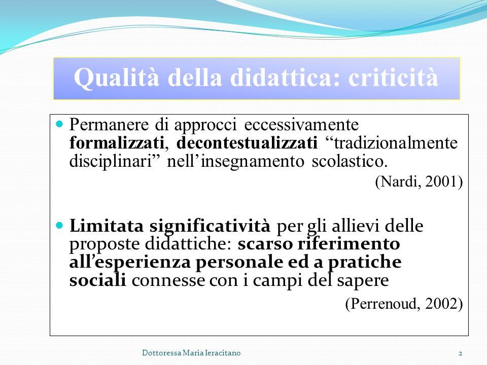 2 Qualità della didattica: criticità Permanere di approcci eccessivamente formalizzati, decontestualizzati tradizionalmente disciplinari nellinsegname
