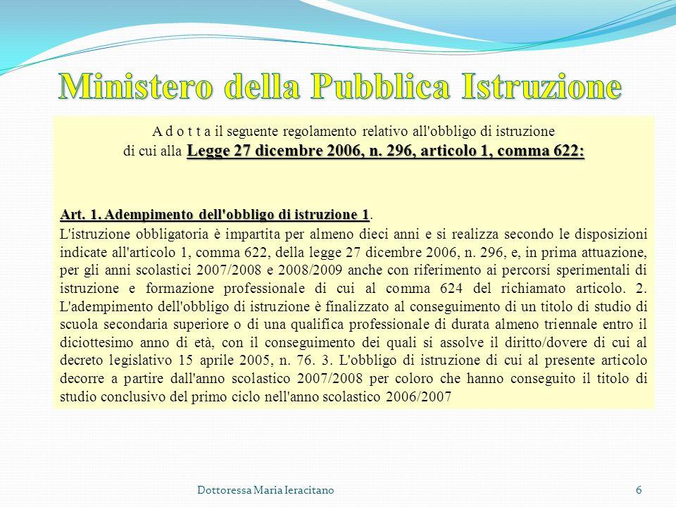 Dottoressa Maria Ieracitano6 A d o t t a il seguente regolamento relativo all'obbligo di istruzione Legge 27 dicembre 2006, n. 296, articolo 1, comma