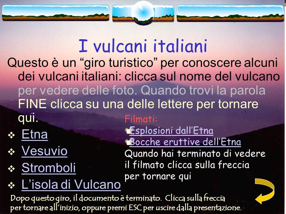 I vulcani italiani I vulcani italiani attivi sono quelli siciliani (Isole Eolie, Etna e Canale di Sicilia) e quelli campani (Vesuvio, Campi Flegrei e