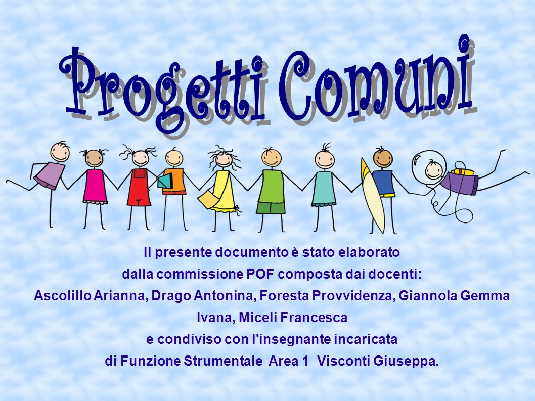 Il presente documento è stato elaborato dalla commissione POF composta dai docenti: Ascolillo Arianna, Drago Antonina, Foresta Provvidenza, Giannola G