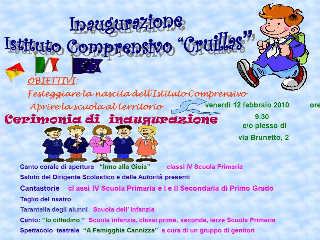 Cerimonia di inaugurazione venerdì 12 febbraio 2010 ore 9.30 c/o plesso di via Brunetto, 2 Canto corale di apertura Inno alla Gioia classi IV Scuola P