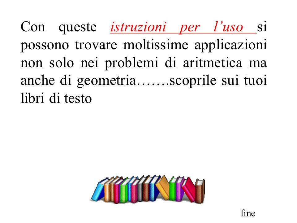 Con queste istruzioni per luso si possono trovare moltissime applicazioni non solo nei problemi di aritmetica ma anche di geometria…….scoprile sui tuo