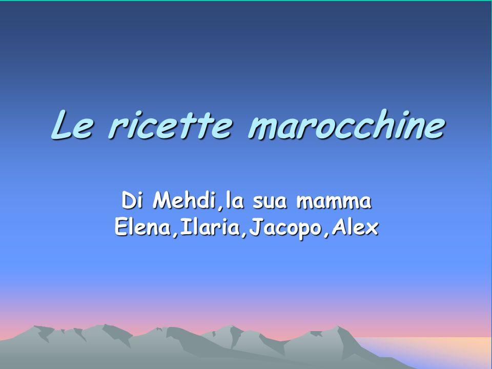 Le ricette marocchine Di Mehdi,la sua mamma Elena,Ilaria,Jacopo,Alex