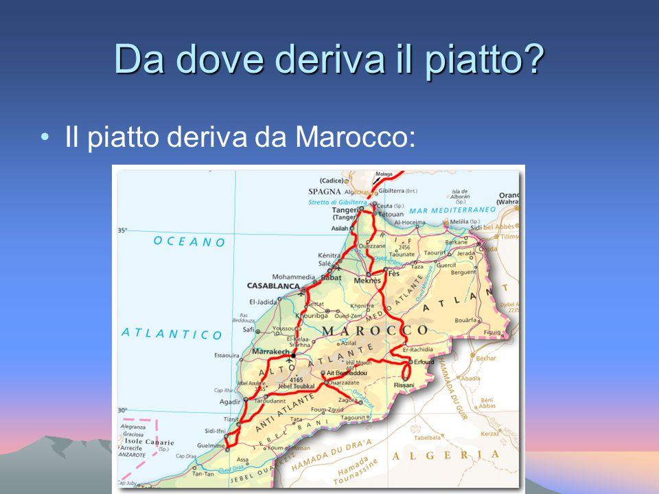 Da dove deriva il piatto? Il piatto deriva da Marocco: