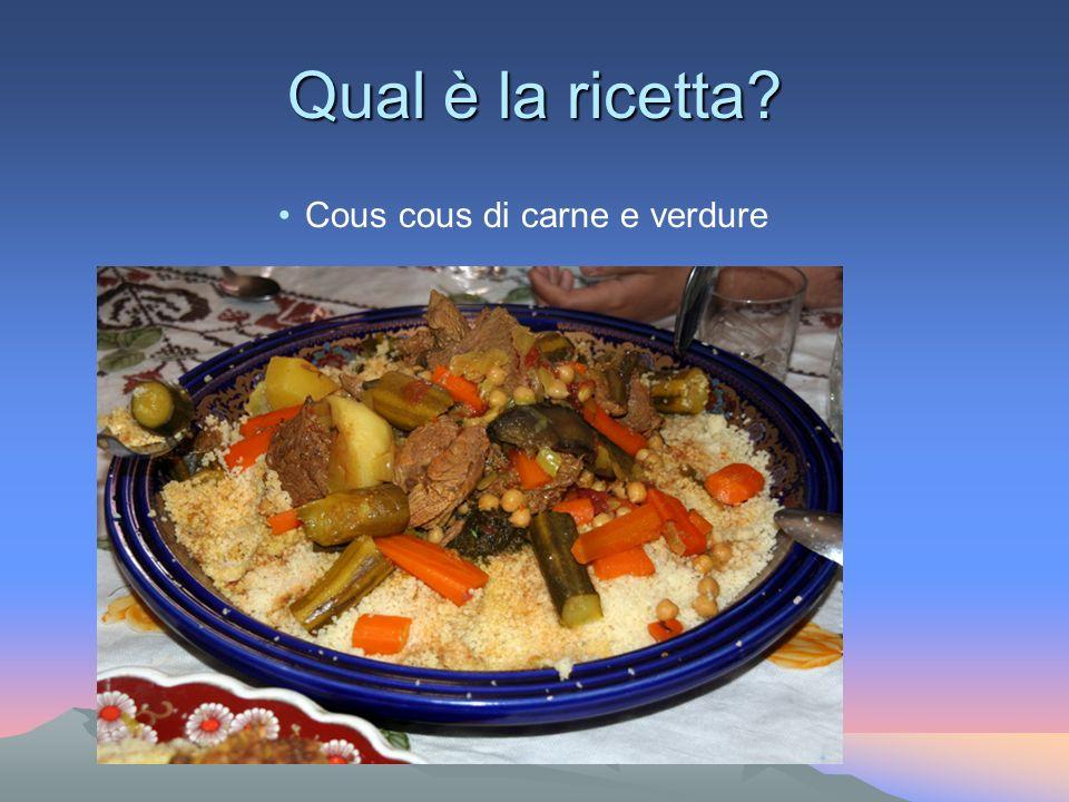 Qual è la ricetta? Cous cous di carne e verdure
